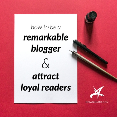 How to be a remarkable blogger and attract loyal readers
