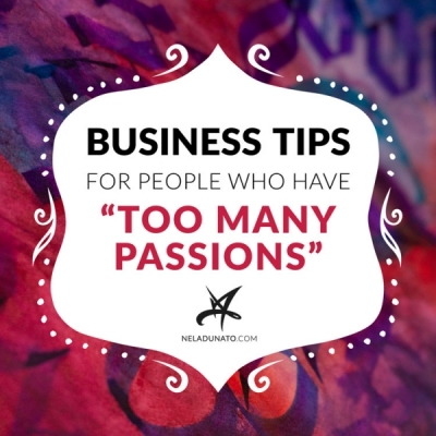 "Business tips for people who have ""too many passions"""