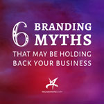 6 branding myths that may be holding back your business