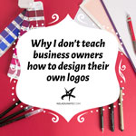 Why I don't teach business owners how to design their own logos