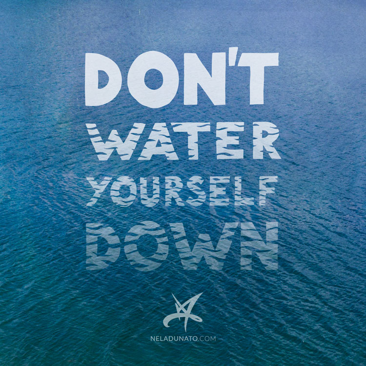 Don't water yourself down. Hand-lettered inspirational quote.