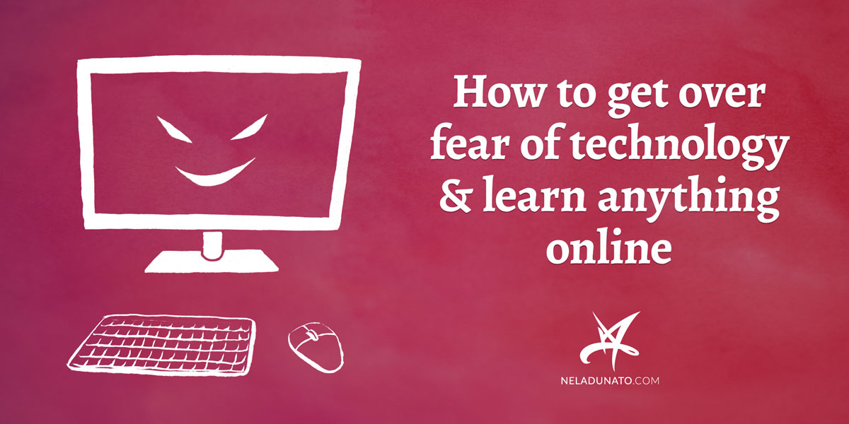 How to get over fear of technology & learn anything online