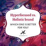 Hyperfocused vs. holistic brand: which one is better for you?
