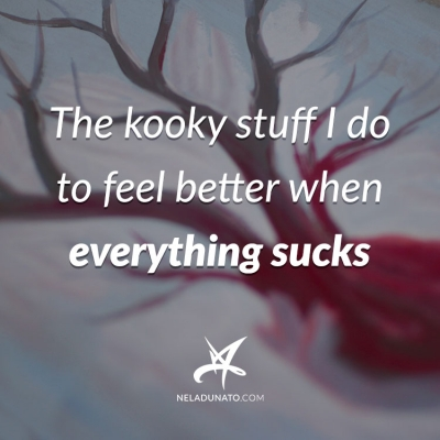 The kooky stuff I do to feel better when everything sucks