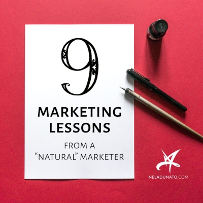 "9 marketing lessons from a ""natural"" marketer"
