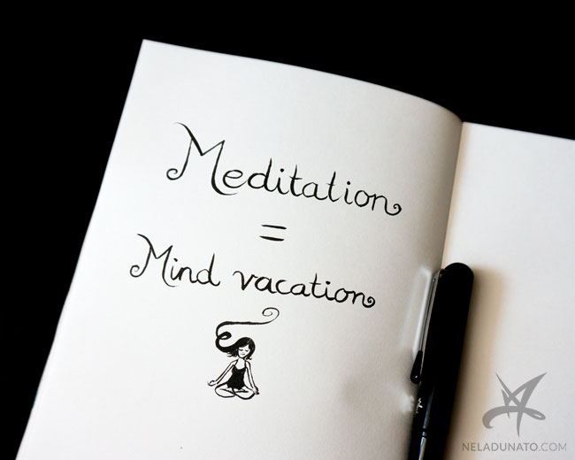 Meditation = mind vacation