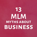 Fact-checking 13 MLM myths about business