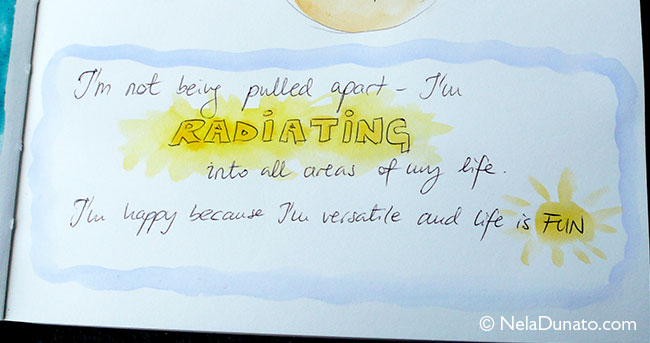 I'm not being pulled apart, I'm radiating into all areas of my life.
