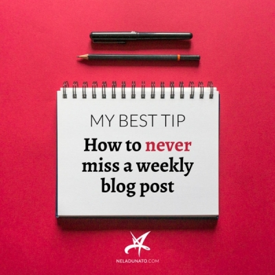 My best tip: How to never miss a weekly blog post