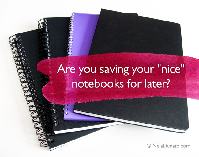 "Are you saving your ""nice"" notebooks for later? Learn why you should stop it."