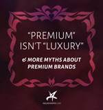 """Premium"" isn't ""luxury"" & more myths about premium brands"