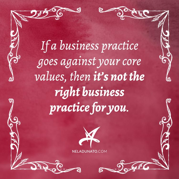 If a business practice goes against your core values, then it's not the right business practice for you. #business