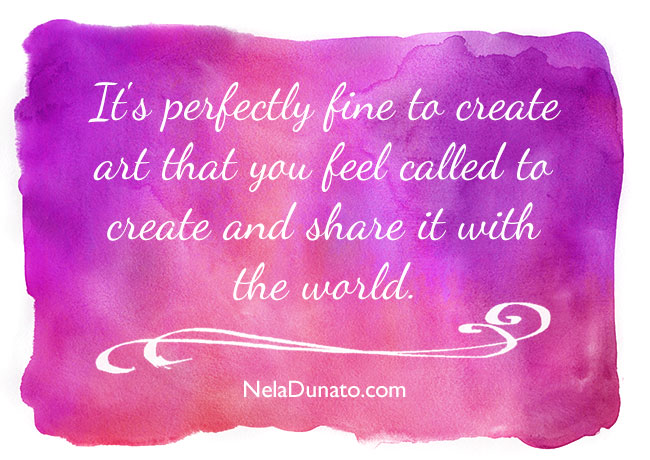 Quote: It's perfectly fine to create art that you feel called to create and share it with the world.
