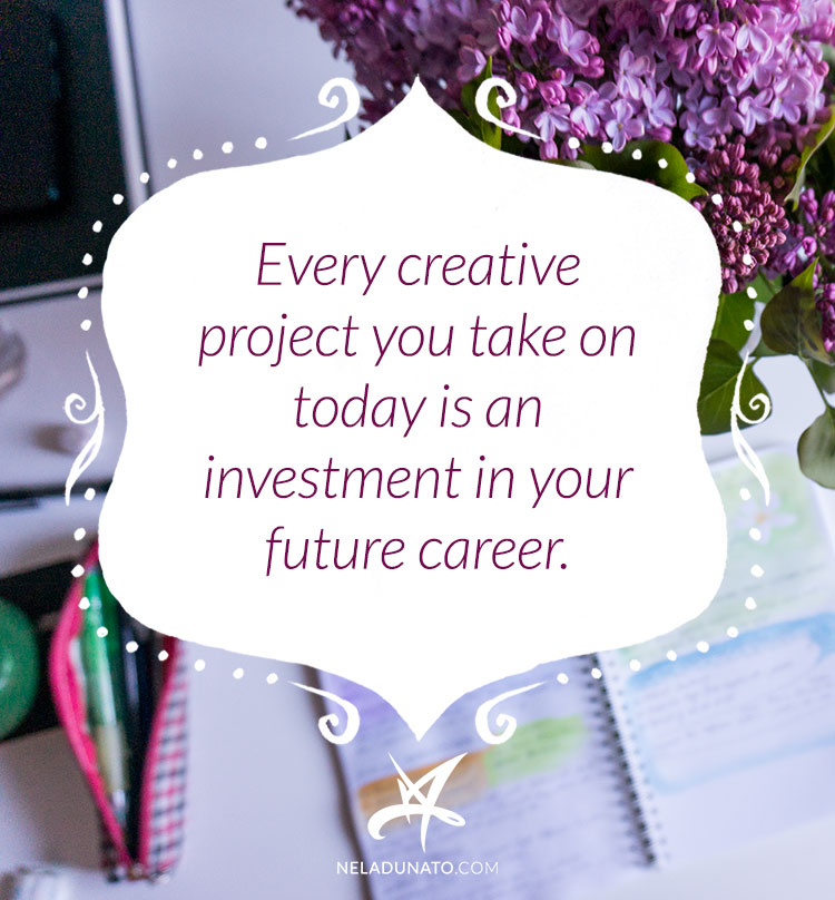 Every creative project you take on today is an investment in your future career. #quote