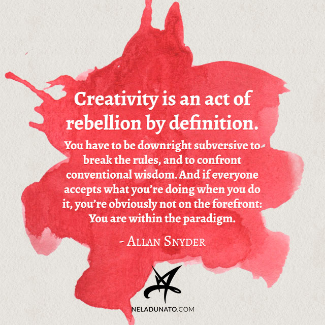 Creativity is an act of rebellion