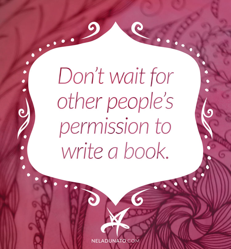 Don't wait for other people's permission to write a book.