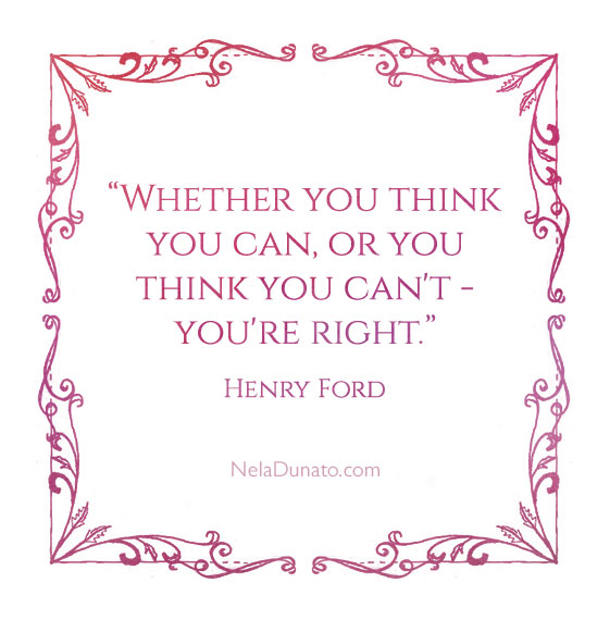 Whether you think you can, or you think you can't - you're right. - Henry Ford