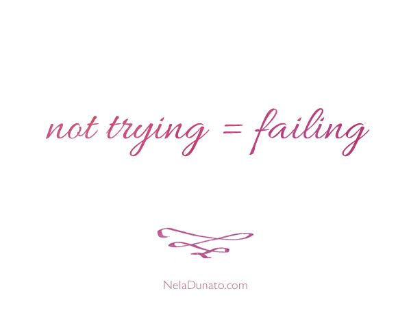 Not trying equals failing.