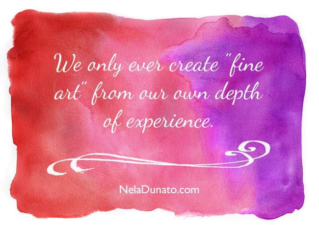 Quote: We only ever create art from our own depth of experience
