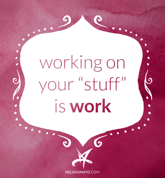 Working on your stuff is work.
