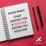 Avoid panic: Start looking for a designer before you need one