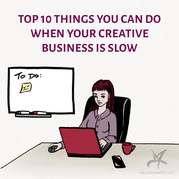 Top 10 things you can do when your creative business is slow