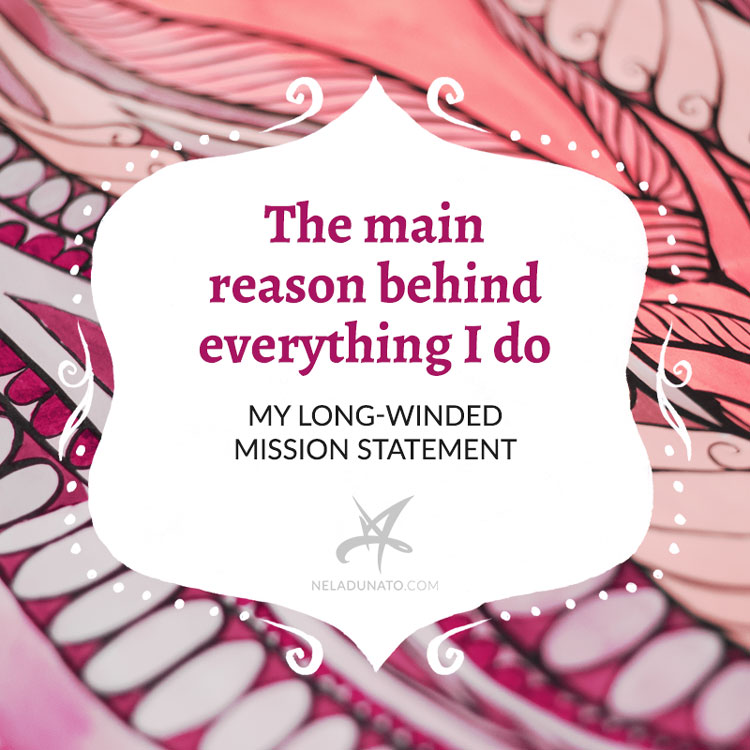 This is the main reason behind everything I do - My mission statement