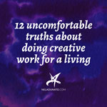 12 uncomfortable truths about doing creative work for a living