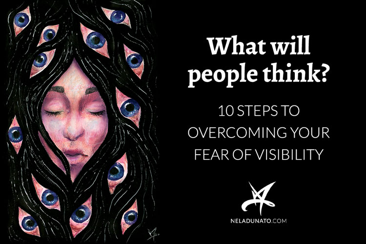What will people think? 10 steps to overcome your fear of visibility
