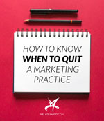 How to know when to quit a marketing practice