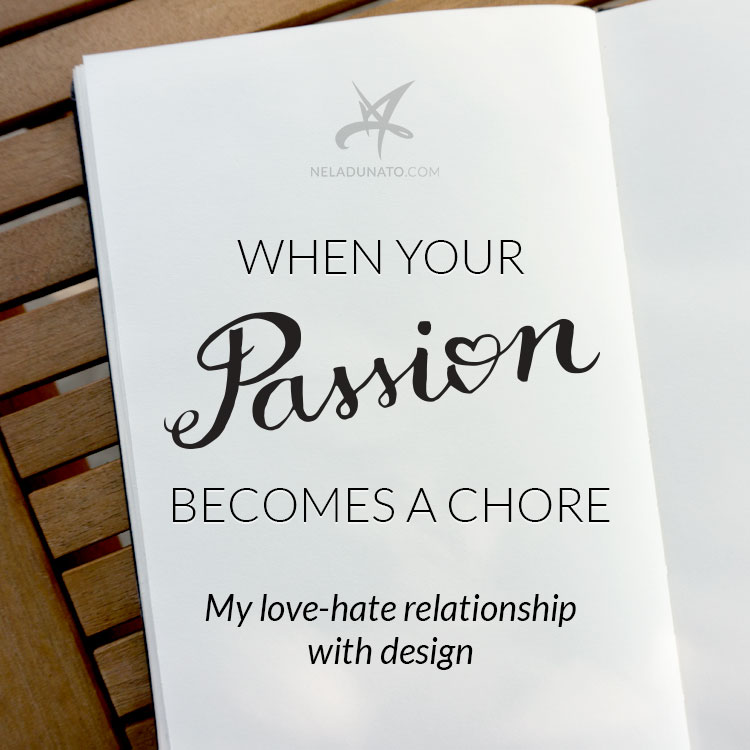 When your passion becomes a chore (My love-hate relationship with design)