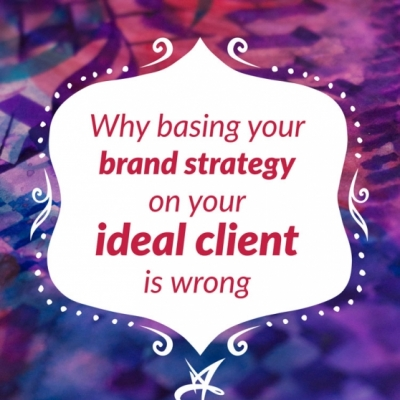 "Why basing your brand strategy on your ""ideal client"" is wrong"