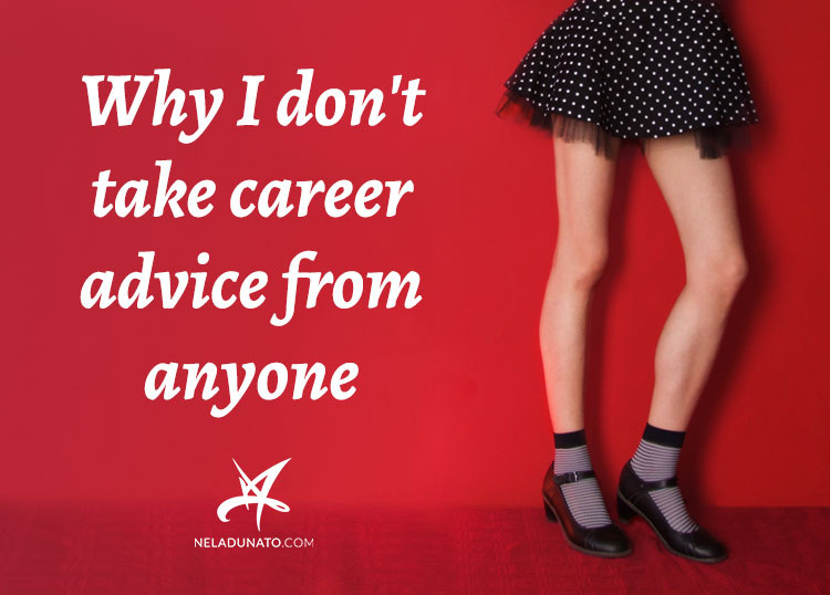 Why I don't take career advice from anyone