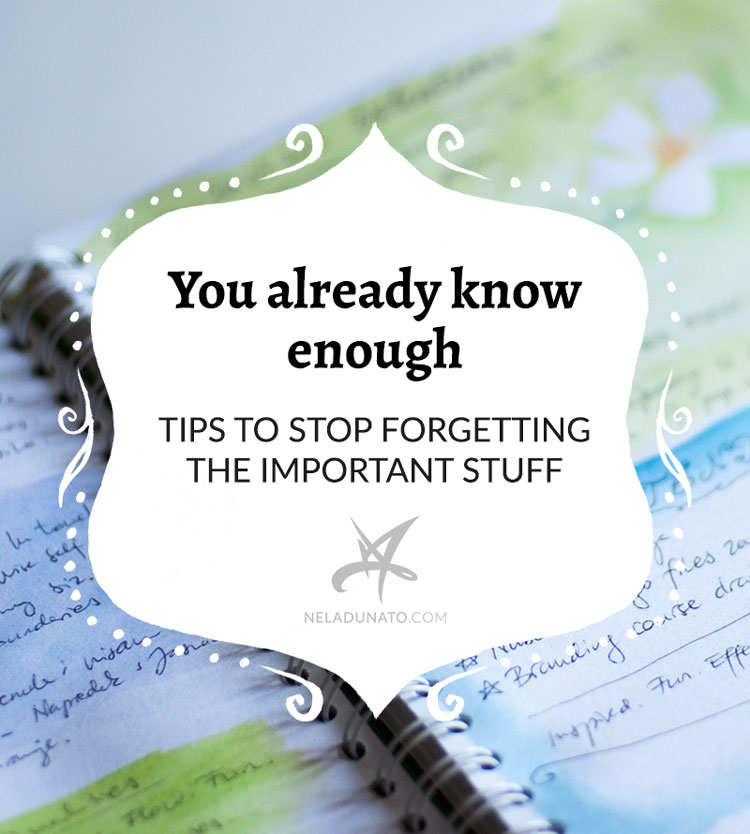 You already know enough – Tips to stop forgetting the important stuff